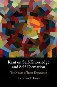 Katharina T. Kraus: Kant on Self-Knowledge and Self-Formation
