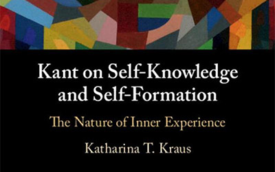 Katharina T. Kraus: Kant on Self-Knowledge and Self-Formation: The Nature of Inner Experience (Cambridge University Press, 2020).
